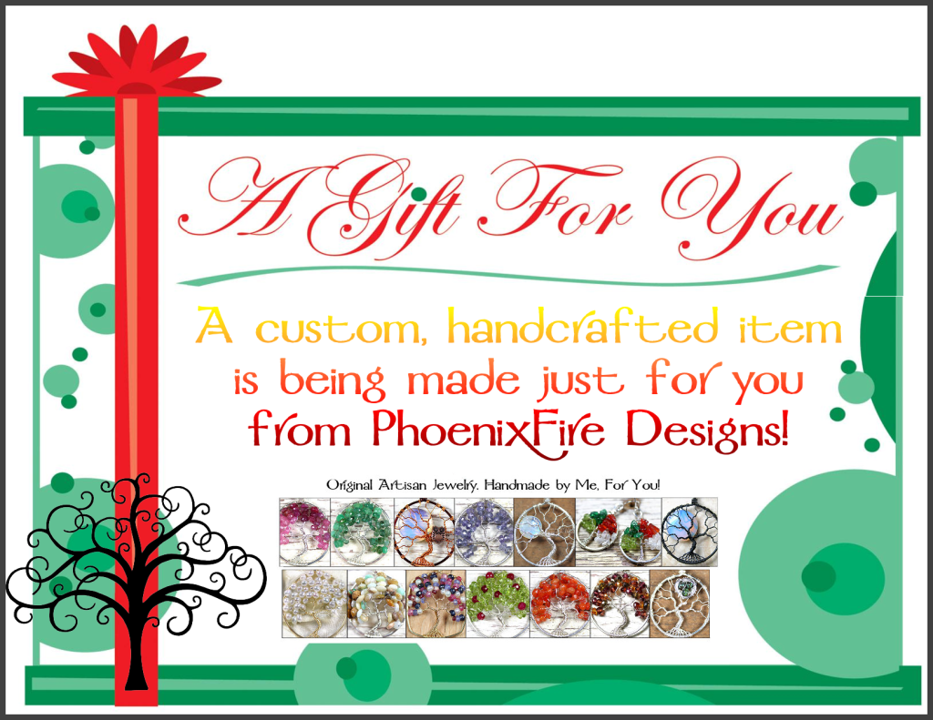 PhoenixFire Designs handcrafted jewelry, including wire wrapped pendants, necklaces and our signature tree of life pendants make wonderful holiday and Christmas gifts for her. Quality, beauty and luxury on etsy since 2006.